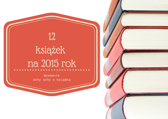 http://achyochyzksiazka.blogspot.com/2014/12/zapraszam-do-wyzwania.html?showComment=1419964497305#c4962651546463412505